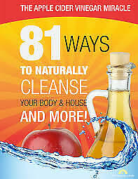 The Apple Cider Vinegar Miracle – 81 Approach To Naturally Cleanse And More [P.D.F]