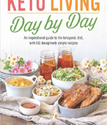 Keto Living Day by Day An Inspirational Data to the Ketogenic Weight loss program