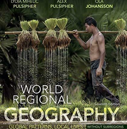 World Regional Geography With out Subregions: Global Patterns, Local Lives seventh Ed
