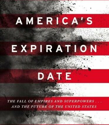 The united states's Expiration Date : The Descend of Empires and Superpowers . . . and the…