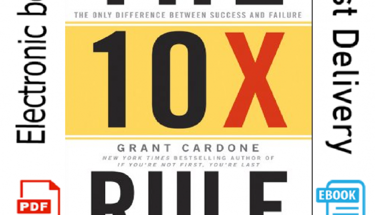 The 10X Rule By Grant Cardone The Difference Between Success and Failure P D F
