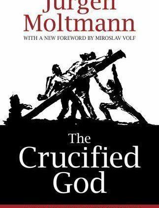 The Crucified God by Jurgen Moltmann