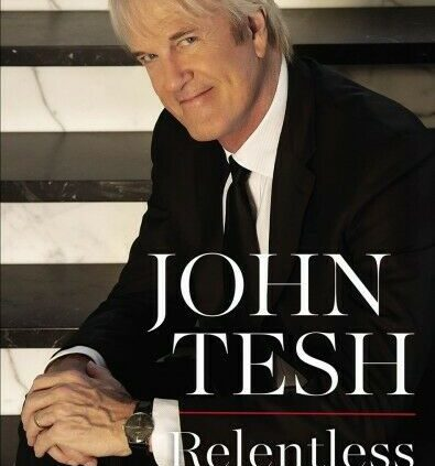 Relentless : Unleashing a Existence of Cause, Grit, and Faith, Hardcover by Tesh…