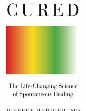 Cured: The Existence-Altering Science of Spontaneous Healing by M D Rediger, Jeffrey