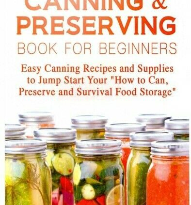 Canning and Keeping Guide for Inexperienced persons : Straightforward Canning Recipes and Offers…