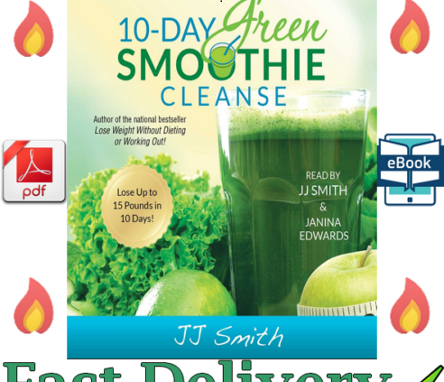 10-Day Inexperienced Smoothie Cleanse: Lose Up to fifteen Pounds in 10 Days by JJ Smith 🚛 💥
